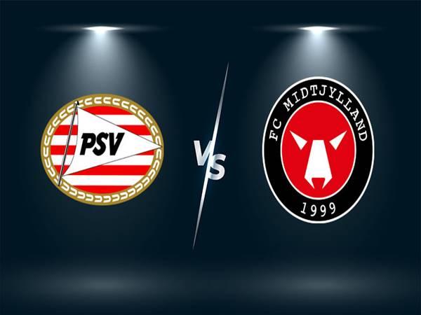 Nhận định tỷ lệ PSV Eindhoven vs Midtjylland (1h00 ngày 4/8)